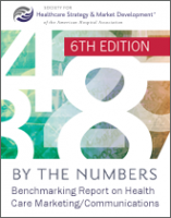 By the Numbers: Benchmarking Report on Health Care Marketing/Communications, 6th Edition